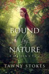 Bound by Nature (A Maiden's Tale) - Tawny Stokes