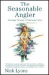 The Seasonable Angler: Journeys Through a Fisherman's Year - Nick Lyons