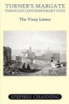 Turner's Margate Through Contemporary Eyes - The Viney Letters - Stephen Michael Channing, Ben Jones
