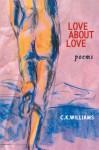 Love About Love - C.K. Williams