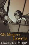 My Mother's Lovers - Christopher Hope