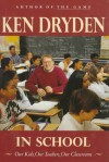 In School: Our Kids, Our Teachers, Our Classrooms - Ken Dryden, Roy MacGregor