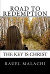 Road to Redemption: The Key Is Christ - Rauel Malachi