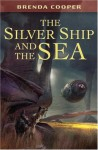 The Silver Ship and the Sea - Brenda Cooper