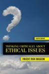 Thinking Critically About Ethical Issues - Vincent Ryan Ruggiero