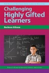 Challenging Highly Gifted Learners (The Practical Strategies Series In Gifted Education) - Barbara Gilman, Frances A. Karnes, Kristen R. Stephens