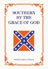 Southern by the Grace of God - Michael Andrew Grissom
