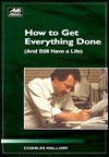 How to Get Everything Done: And Still Have a Life - Charles Mallory, Karen M. Miller