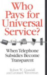 Who Pays for Universal Service?: When Telephone Subsidies Become Transparent - Robert W. Crandall, Leonard Waverman