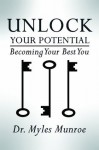 Unlock Your Potential: Becoming Your Best You - Myles Munroe