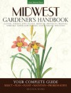 Midwest Gardener's Handbook: Your Complete Guide: Select - Plan - Plant - Maintain - Problem-solve - Illinois, Indiana, Iowa, Kansas, Michigan, Minnesota, Missouri, Nebraska, North Dakota, Ohio, South Dakota, Wisconsin - Melinda Myers