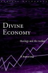 Divine Economy: Theology and the Market (Radical Orthodoxy Series) - D. Stephen Long