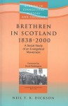 Brethren in Scotland 1838 - 2000: A Social Study of Evengelical Movement - Neil Dickson