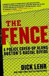 The Fence: A Police Cover-up Along Boston's Racial Divide - Dick Lehr