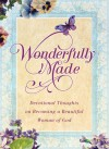 Wonderfully Made: Devotional Thoughts on Becoming a Beautiful Woman of God - Michelle Medlock Adams, Ramona Richards