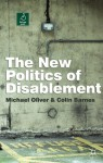 The New Politics of Disablement - Michael Oliver, Colin Barnes