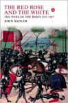 The Red Rose and the White: The Wars of the Roses, 1453-1487 - John Sadler