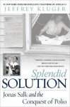 Splendid Solution: Jonas Salk and the Conquest of Polio - Jeffrey Kluger