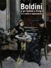 Boldini e gli italiani a Parigi. Tra realtà e impressione - Francesca Dini