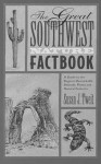 The Great Southwest Nature Factbook: A Guide to the Region's Remarkable Animals, Plants, and Natural Features - Susan J. Tweit