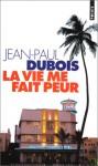 La vie me fait peur - Jean-Paul Dubois