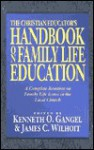 The Christian Educator's Handbook on Family Life Education: A Complete Resource on Family Life Issues in the Local Church - Kenneth O. Gangel, James C. Wilhoit