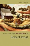 The Cambridge Introduction to Robert Frost - Robert Faggen