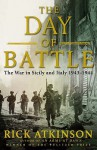 The Day Of Battle: The War In Sicily And Italy, 1943 1944 - Rick Atkinson