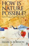 How is Nature Possible?: Kant's Project in the First Critique - Daniel N. Robinson