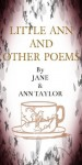 LITTLE ANN AND OTHER POEMS (Annotated) - Jane Taylor, Ann Taylor, David Epps
