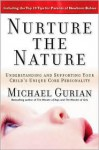 Nurture the Nature: Understanding and Supporting Your Child's Unique Core Personality - Michael Gurian