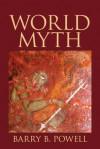World Myth with Myliteraturelab Access Code - Barry B. Powell
