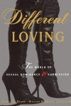 Different Loving: A Complete Exploration of the World of Sexual Dominance and Submission - William Brame, Gloria Brame, Jon Jacobs