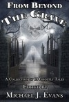 From Beyond the Grave: A Collection of 19 Ghostly Tales - Michael J. Evans