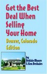 Get the Best Deal When Selling Your Home: Denver, Colorado Edition - Debbie Moore, Ken Deshaies