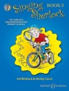 Singing Sherlock: The Complete Singing Resource for Primary Schools Book 3 - Val Whitlock