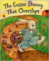 The Easter Bunny That Overslept - Priscilla Friedrich, Otto Friedrich, Donald Saaf