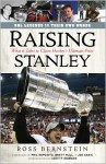 Raising Stanley - What It Takes to Claim Hockey's Ultimate Prize - Ross Bernstein, Scotty Bowman, Phil Esposito, Brett Hull, Joe Sakic