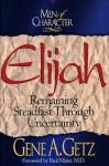 Men of Character: Elijah: Remaining Steadfast Through Uncertainty - Gene A. Getz, Paul Meier