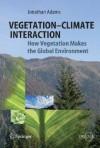 Vegetation-Climate Interaction: How Vegetation Makes the Global Environment - Jonathan Adams