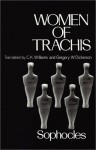 Women of Trachis - Sophocles, C.K. Williams, Gregory W. Dickerson