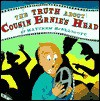 The Truth About Cousin Ernie's Head - Matthew McElligott