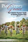 Parenting With Grace: Catholic Parent's Guide to Raising Almost Perfect Kids - Gregory K. Popcak