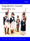 Napoleon's Guard Infantry (1) - Philip Haythornthwaite, Bryan Fosten