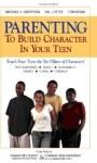 Parenting to Build Character in Your Teen - Michael S. Josephson, Tom Dowd, Val J. Peter