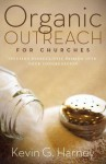 Organic Outreach for Churches: Infusing Evangelistic Passion into Your Congregation - Kevin G. Harney