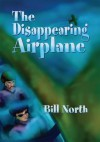 The Disappearing Airplane - Bill North