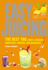 Easy Juicing: The Best 100 Juices, Crushes, Smoothies, Coolers, and Quenchers - Nicola Graimes
