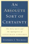 An Absolute Sort of Certainty: The Holy Spirit and the Apologetics of Jonathan Edwards - Stephen J. Nichols