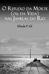 O Reflexo da Morte (ou da Vida) nas Janelas do Rio - Olinda P. Gil